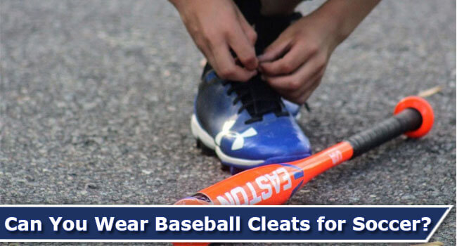Can-You-Wear-Baseball-Cleats-for-Soccer-of-Featured-Image